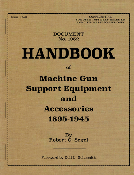 HANDBOOK of Machine Gun Accessories, by Robert G. Segel